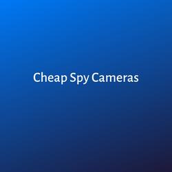 Cheap Spy Cameras