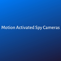 Motion Activated Spy Cameras