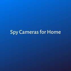 Spy Cameras for Home