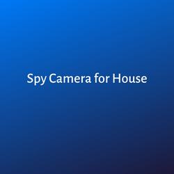 Spy Camera for House