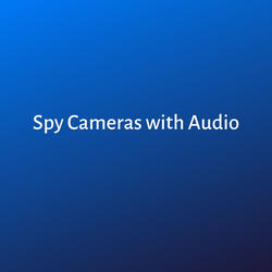 Spy Cameras with Audio