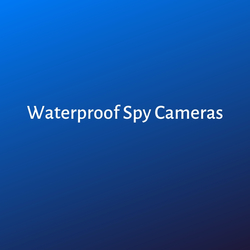 Waterproof Spy Cameras