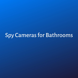 Spy Cameras for Bathrooms